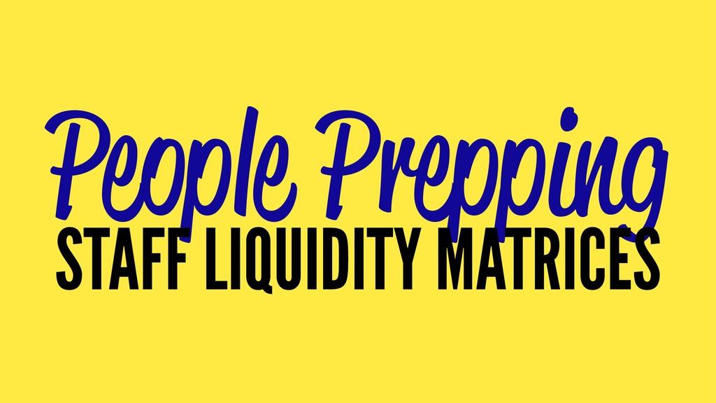People Prepping STAFF LIQUIDITY MATRICES