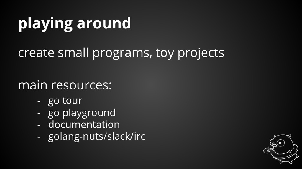 create small programs, toy projects main resour...