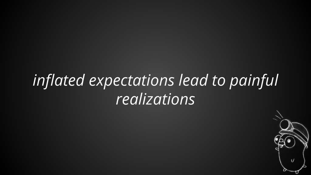 inflated expectations lead to painful realizati...