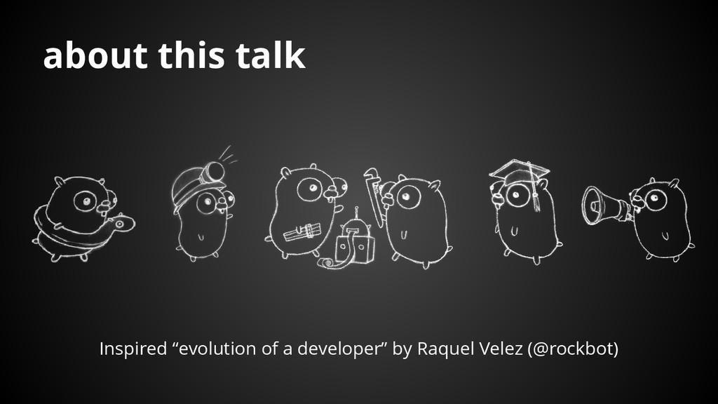 "about this talk Inspired ""evolution of a develo..."