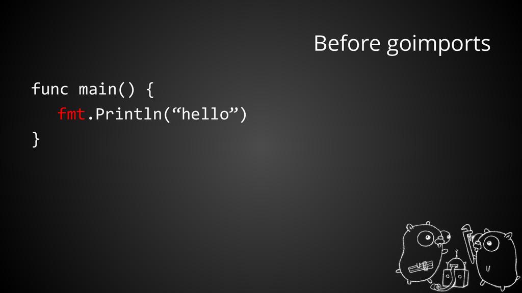 "Before goimports func main() { fmt.Println(""hel..."