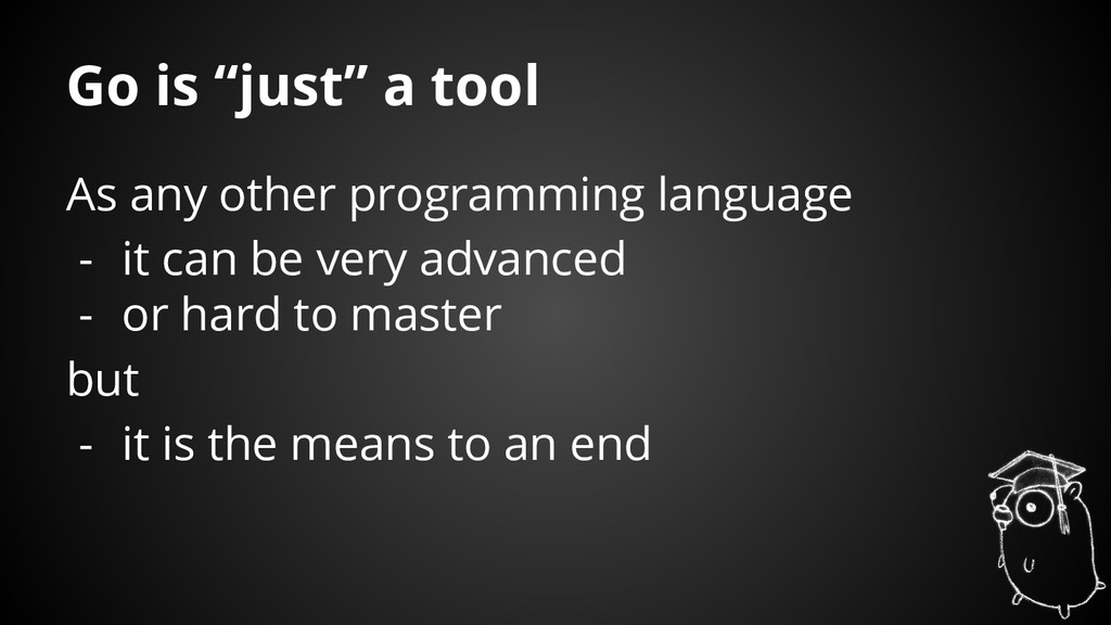 "Go is ""just"" a tool As any other programming la..."