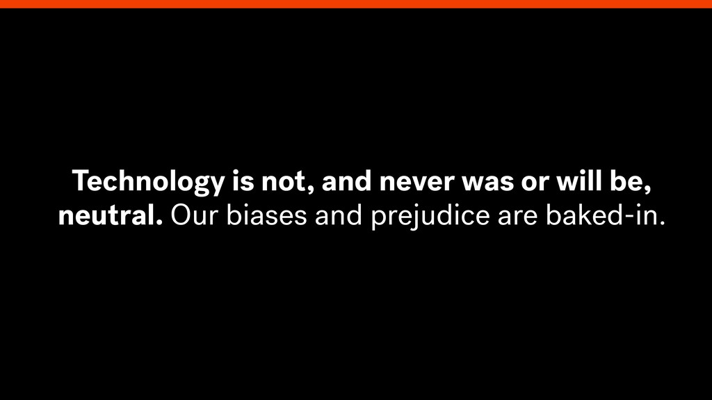Technology is not, and never was or will be, ne...