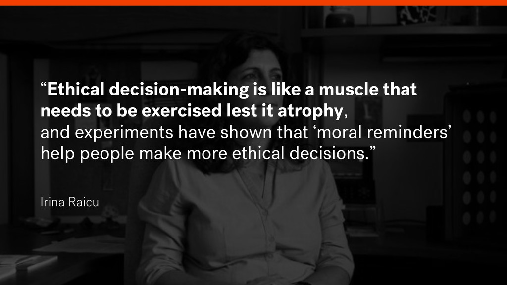 """""""Ethical decision-making is like a muscle that ..."""