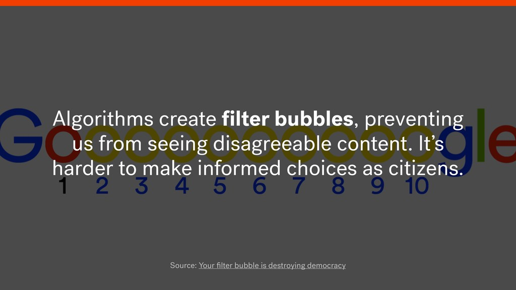 Algorithms create filter bubbles, preventing us ...