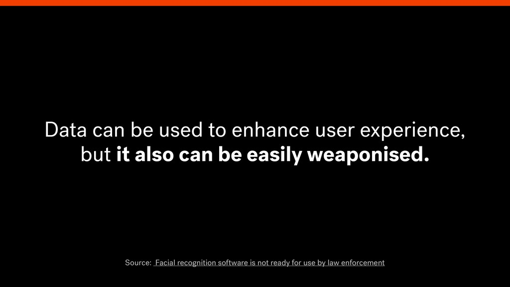 Data can be used to enhance user experience, bu...