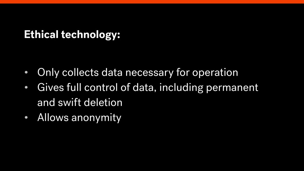 Ethical technology: • Only collects data necess...