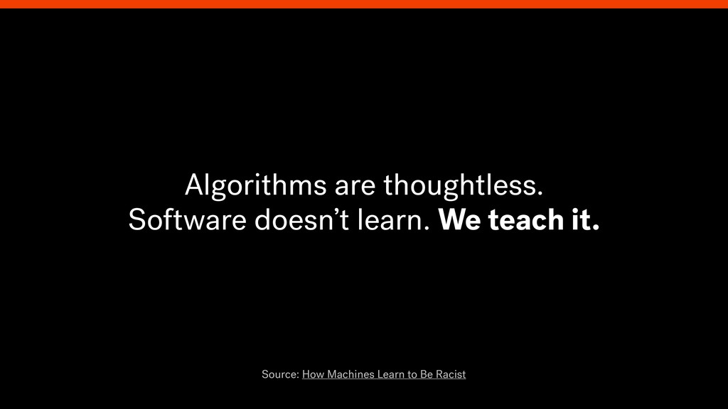 Algorithms are thoughtless. Software doesn't le...