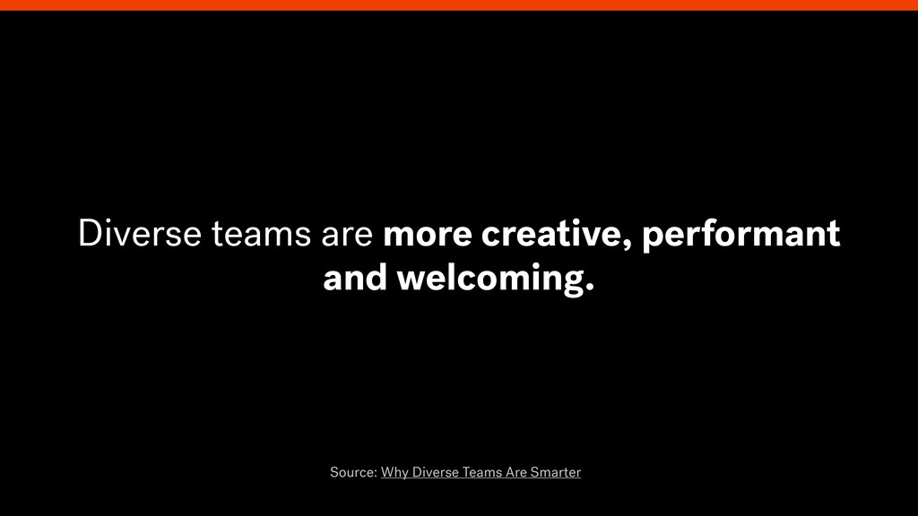 Diverse teams are more creative, performant and...