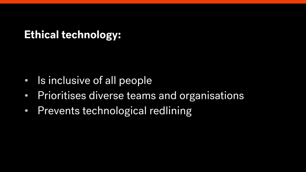 Ethical technology: • Is inclusive of all peopl...