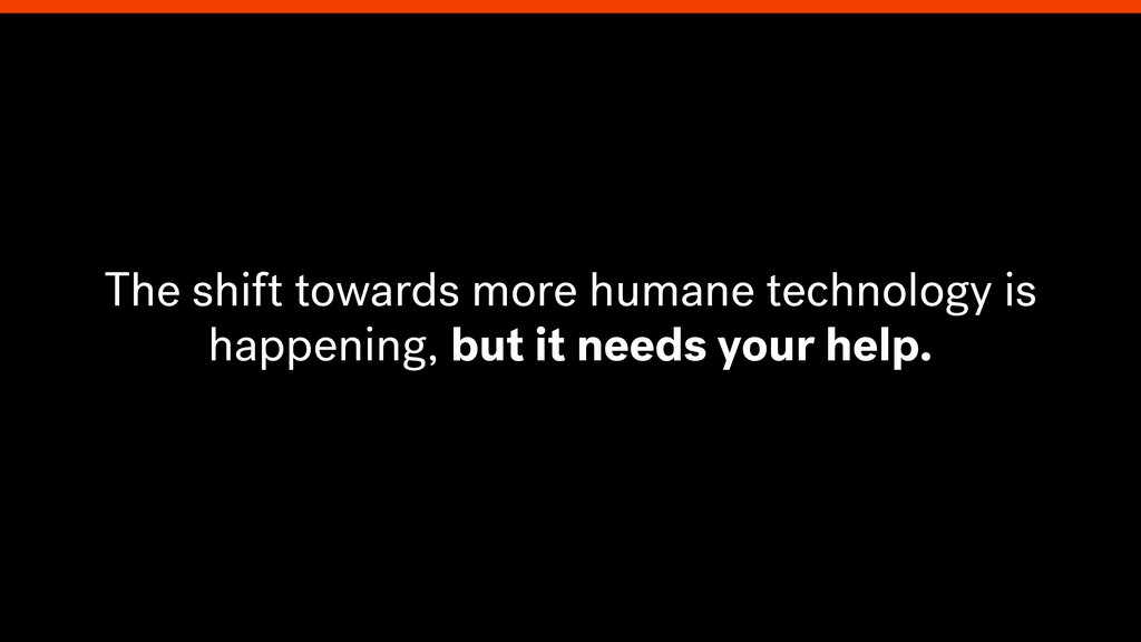 The shift towards more humane technology is hap...