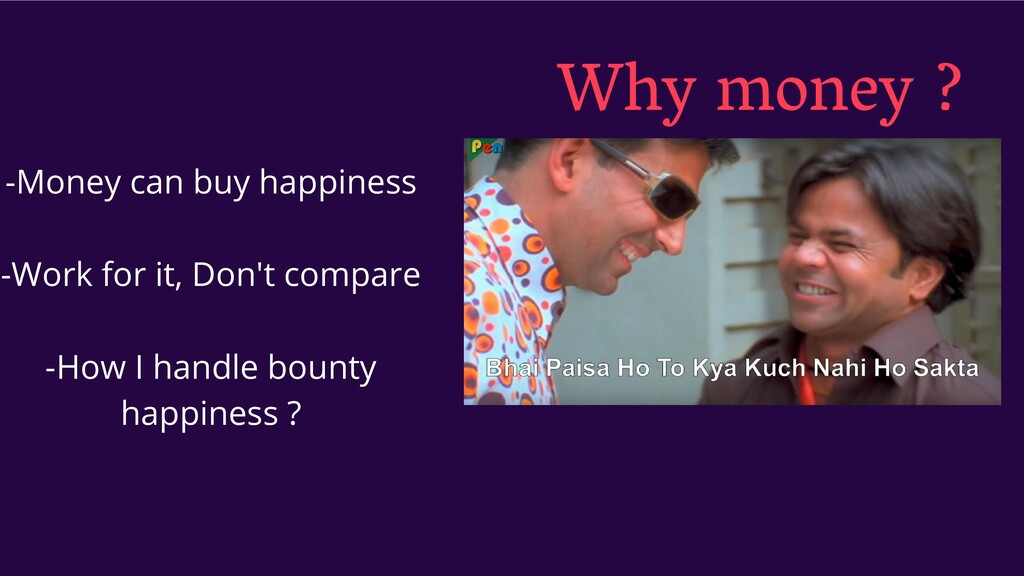 Why money ? -Money can buy happiness -Work for ...