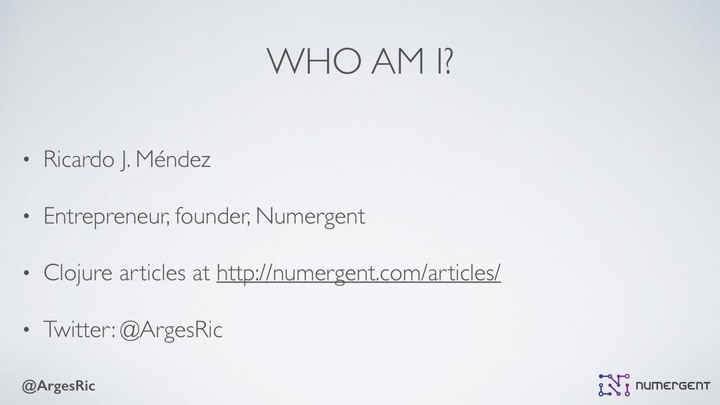 @ArgesRic WHO AM I? • Ricardo J. Méndez  • En...