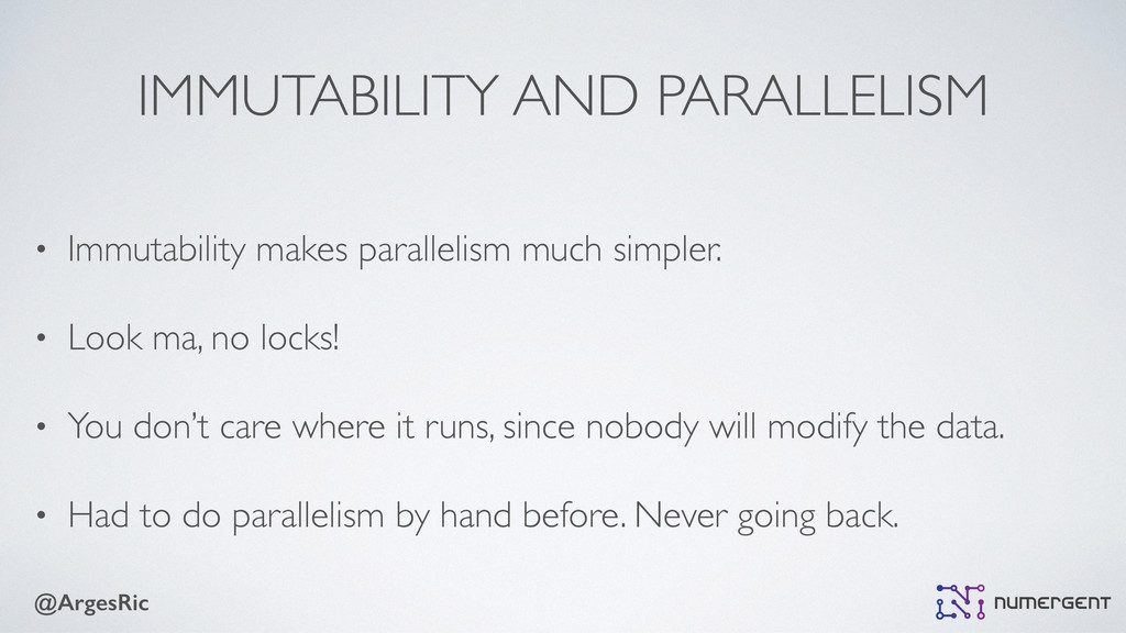 @ArgesRic IMMUTABILITY AND PARALLELISM • Immuta...