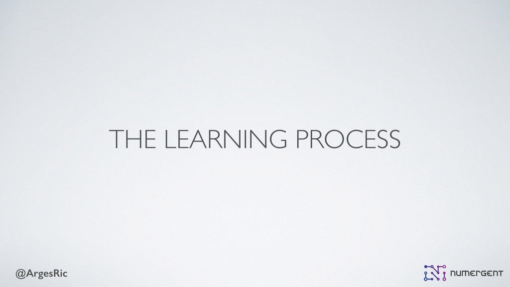 @ArgesRic THE LEARNING PROCESS