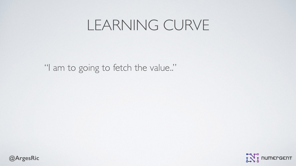 "@ArgesRic LEARNING CURVE ""I am to going to fetc..."