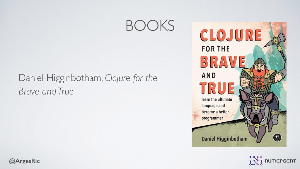 @ArgesRic BOOKS Daniel Higginbotham, Clojure fo...