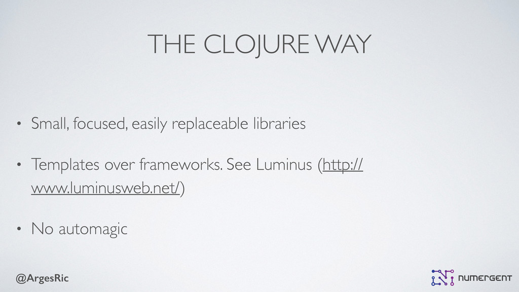 @ArgesRic THE CLOJURE WAY • Small, focused, eas...