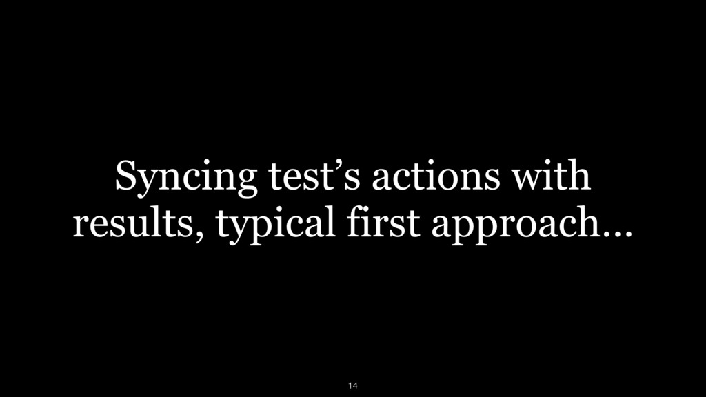 Syncing test's actions with results, typical fi...