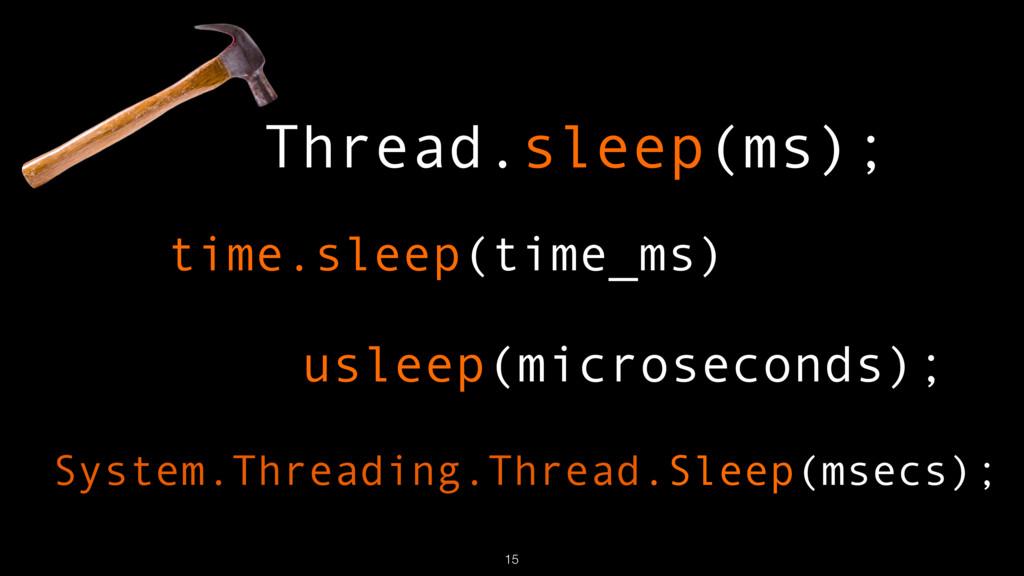 Thread.sleep(ms); usleep(microseconds); time.sl...