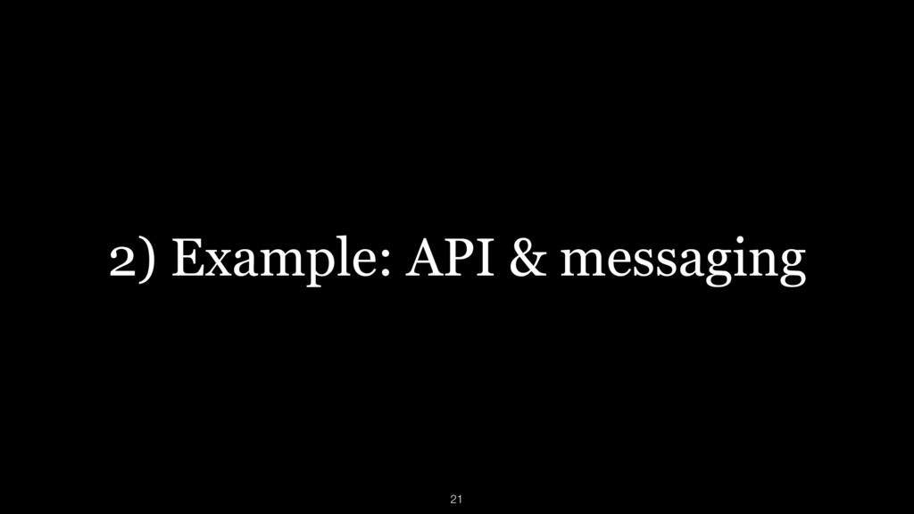 2) Example: API & messaging 21