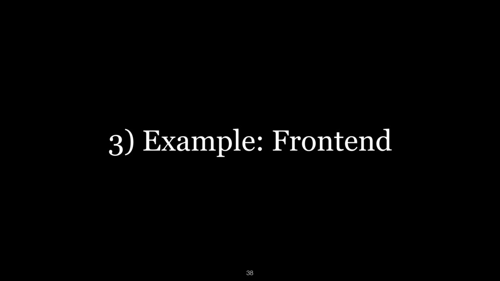 3) Example: Frontend 38
