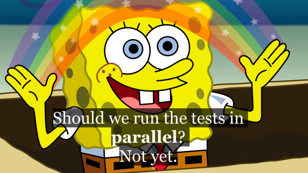 Should we run the tests in  parallel? Not yet....