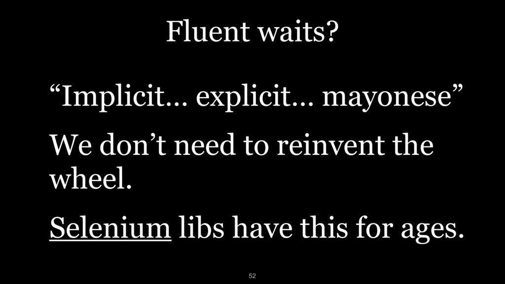 "Fluent waits? ""Implicit… explicit… mayonese"" We..."