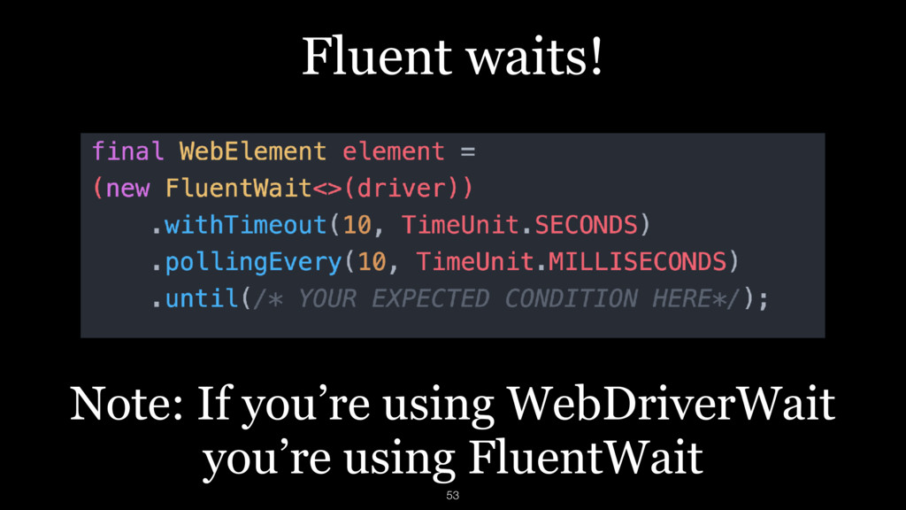 Fluent waits! Note: If you're using WebDriverWa...