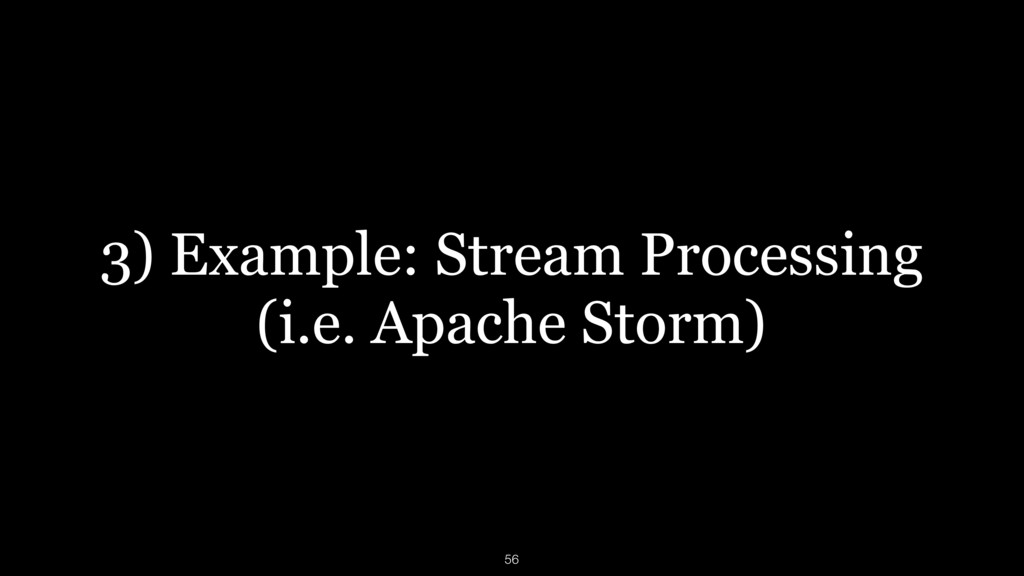 3) Example: Stream Processing (i.e. Apache Sto...