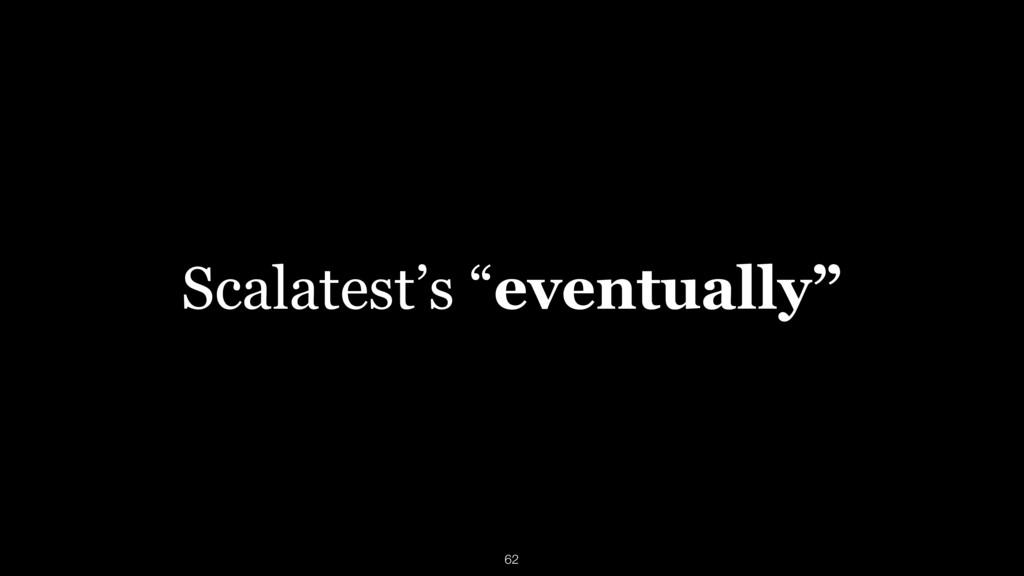 "Scalatest's ""eventually"" 62"