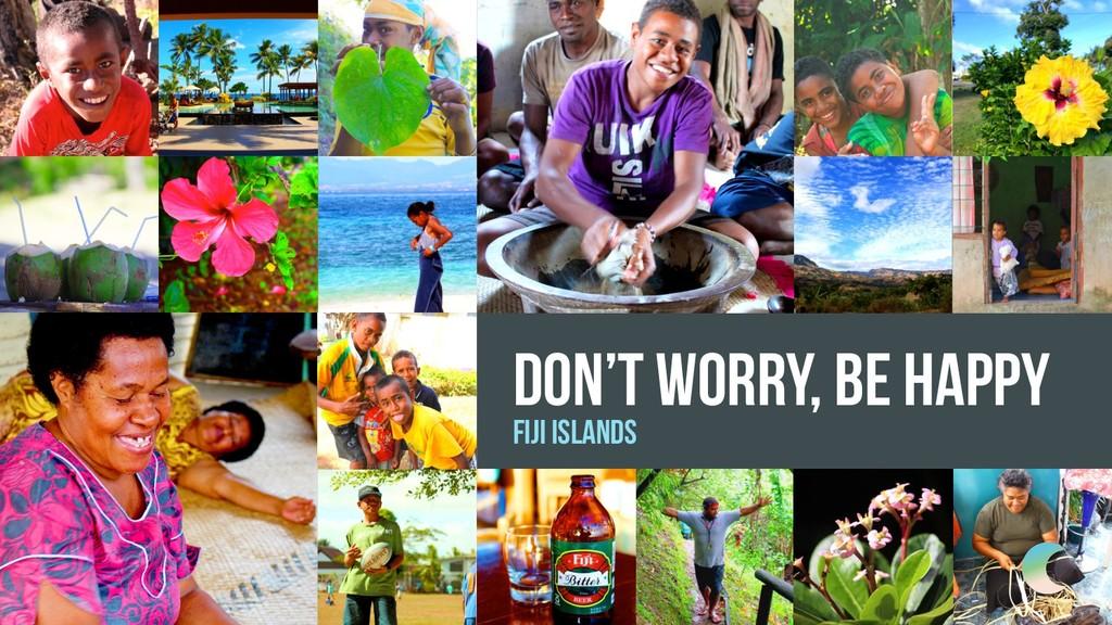 Don't worry, be happy Fiji islands