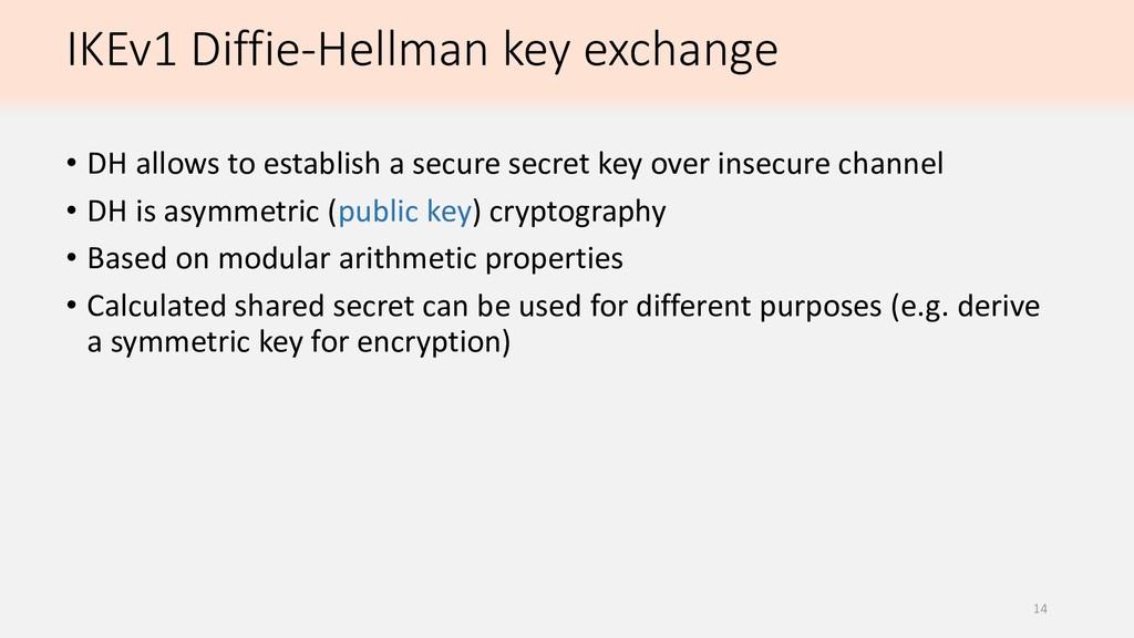 IKEv1 Diffie-Hellman key exchange • DH allows t...