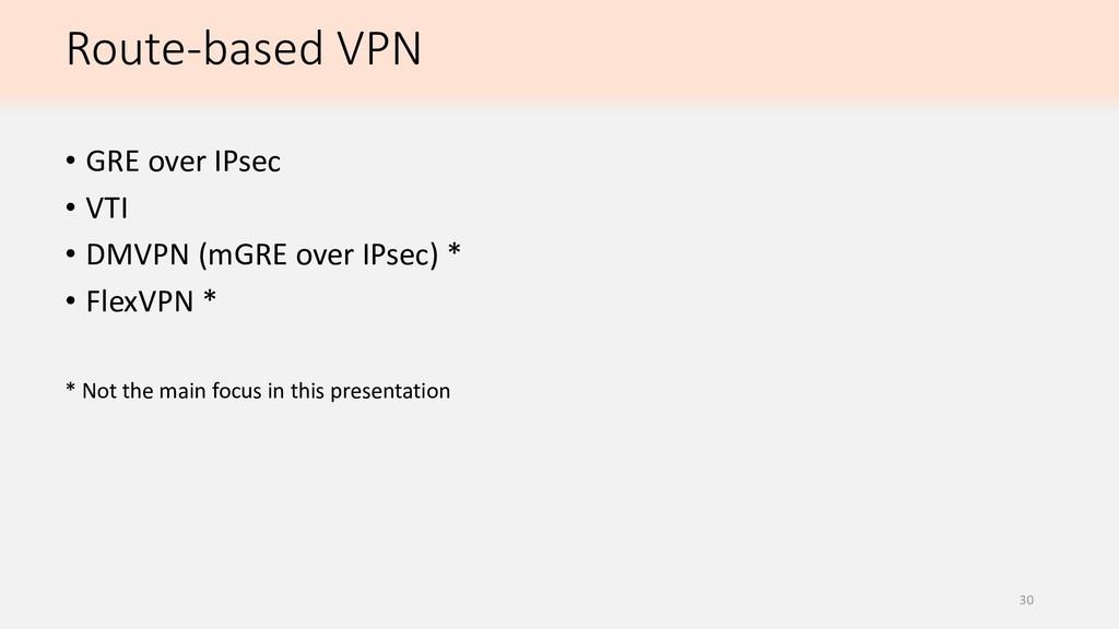 Route-based VPN • GRE over IPsec • VTI • DMVPN ...