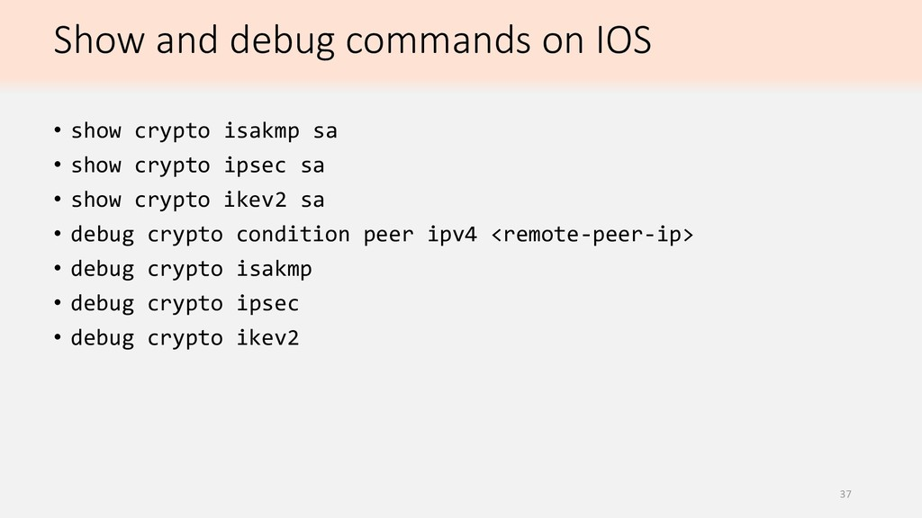 Show and debug commands on IOS • show crypto is...