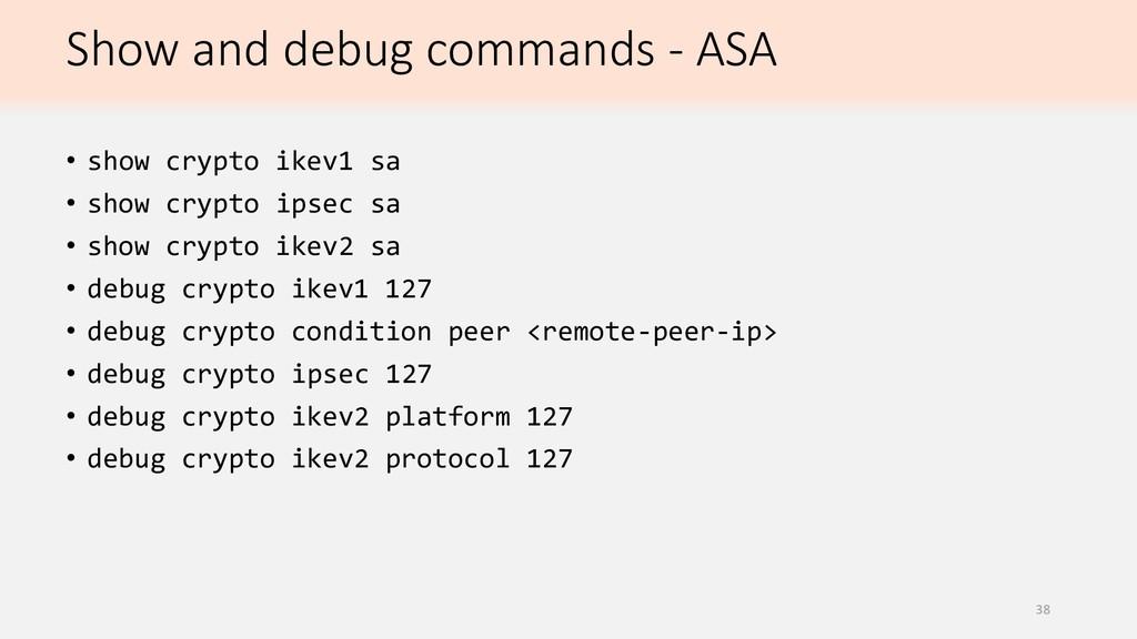 Show and debug commands - ASA • show crypto ike...