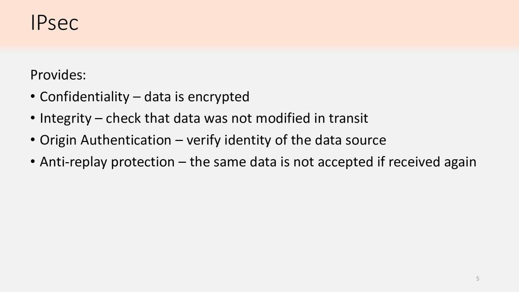 IPsec Provides: • Confidentiality – data is enc...