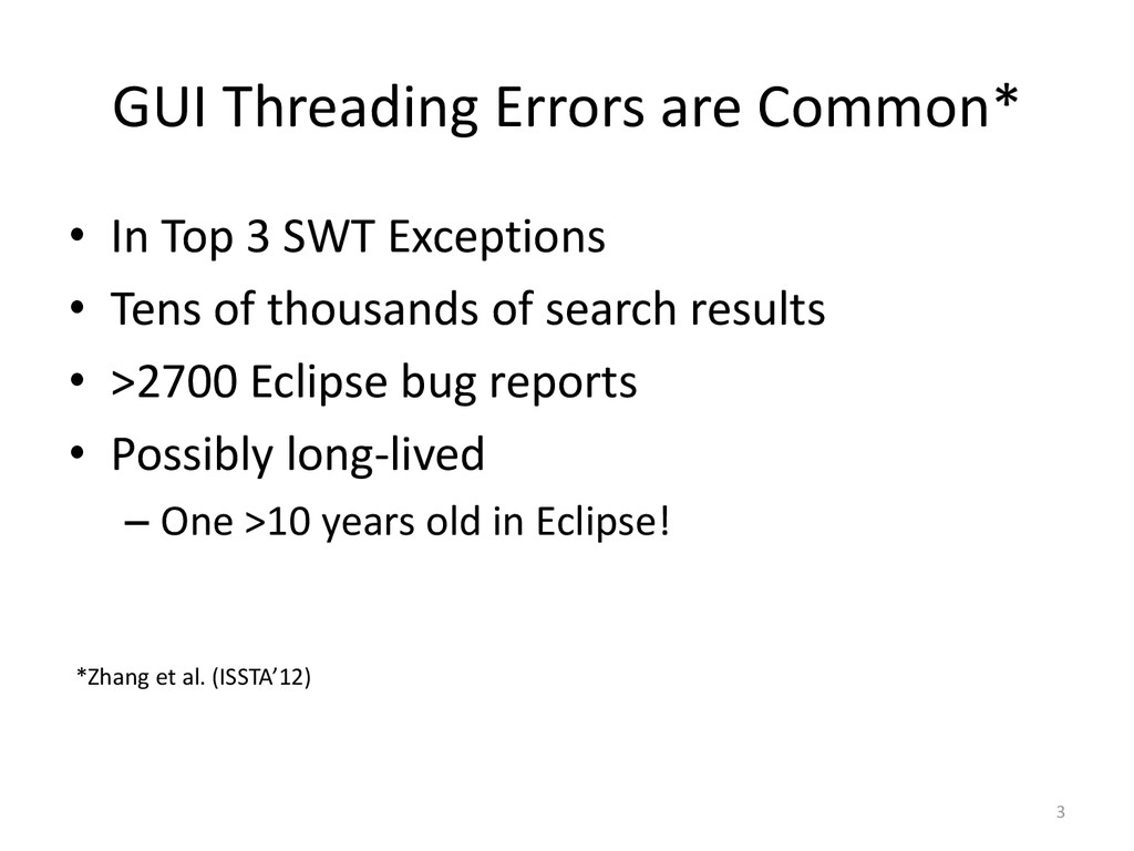GUI Threading Errors are Common* • In Top 3 SWT...