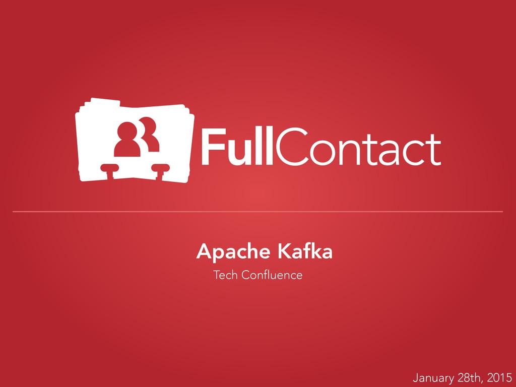 Apache Kafka Tech Confluence January 28th, 2015