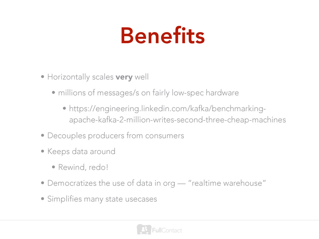 Benefits • Horizontally scales very well • milli...