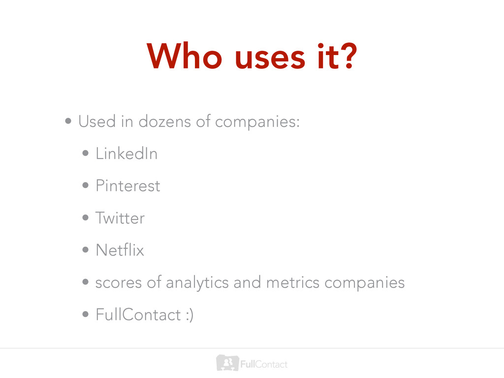 Who uses it? • Used in dozens of companies: • L...