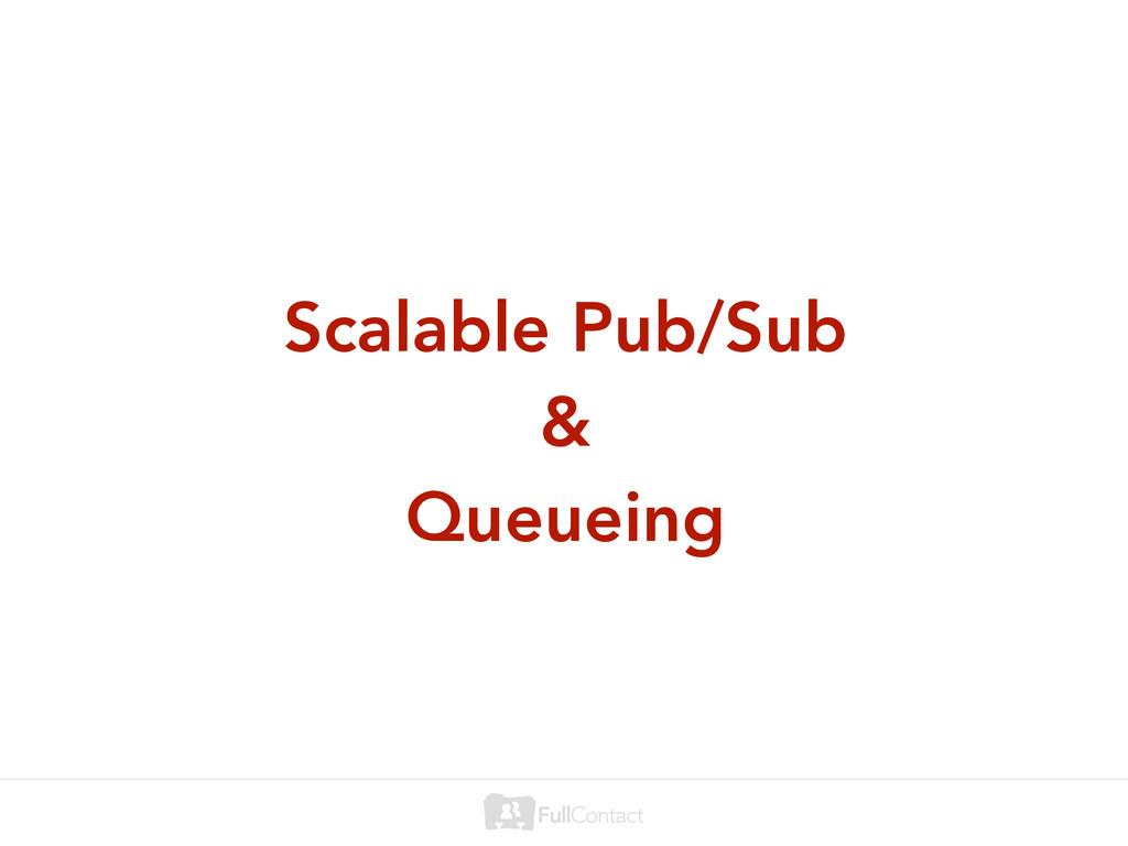 Scalable Pub/Sub & Queueing