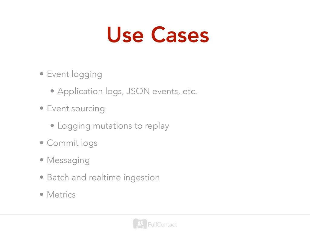 Use Cases • Event logging • Application logs, J...