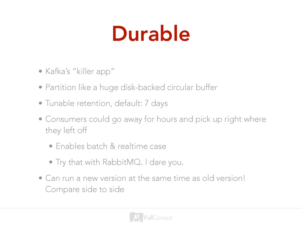 "Durable • Kafka's ""killer app"" • Partition like..."