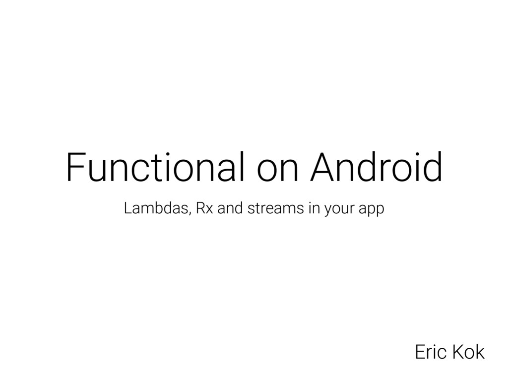Functional on Android Lambdas, Rx and streams i...