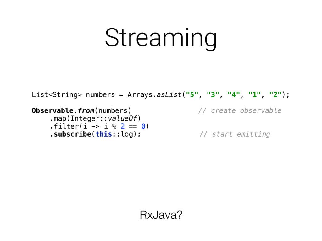 Streaming List<String> numbers = Arrays.asList(...