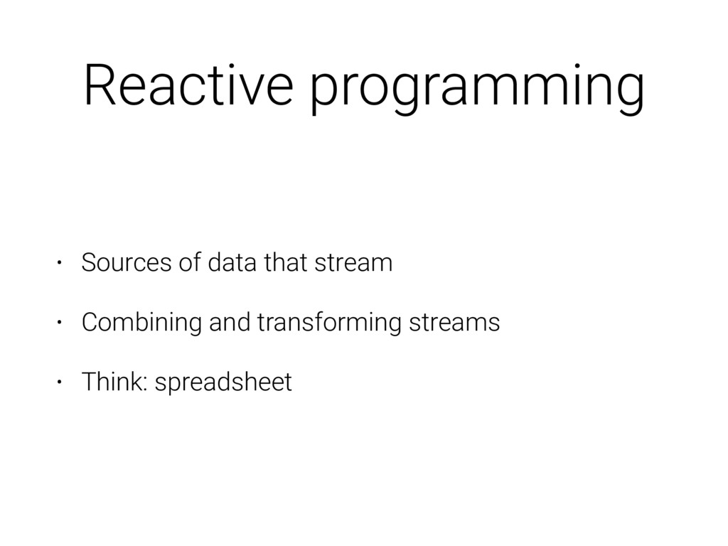 Reactive programming • Sources of data that str...