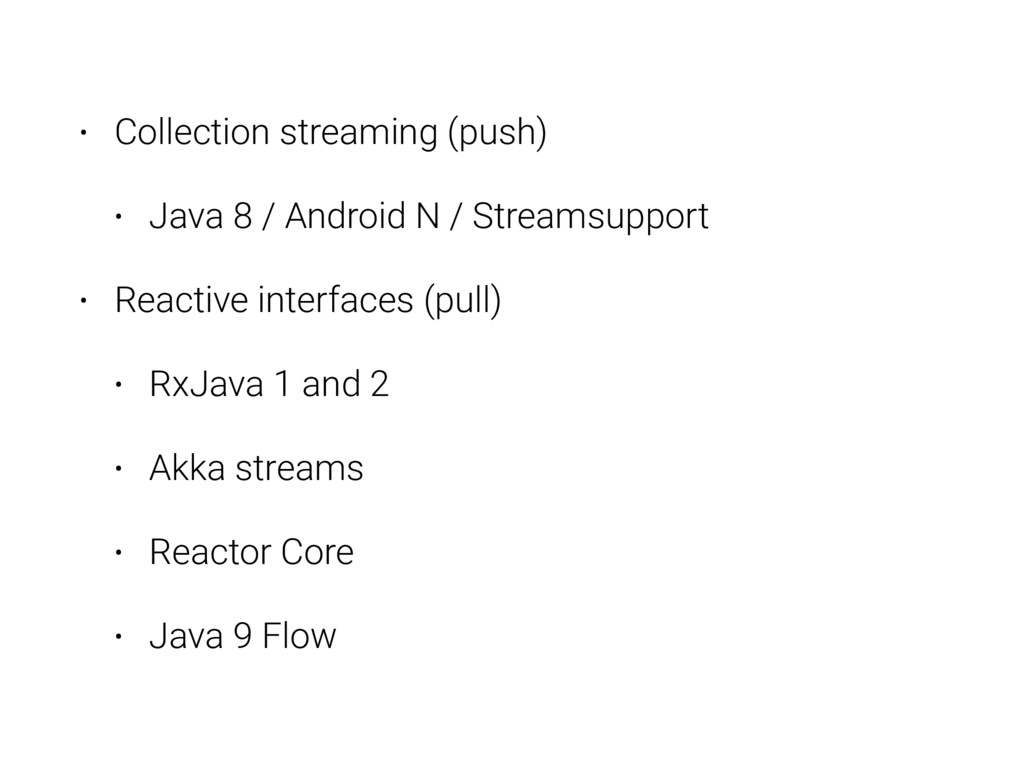 • Collection streaming (push) • Java 8 / Androi...