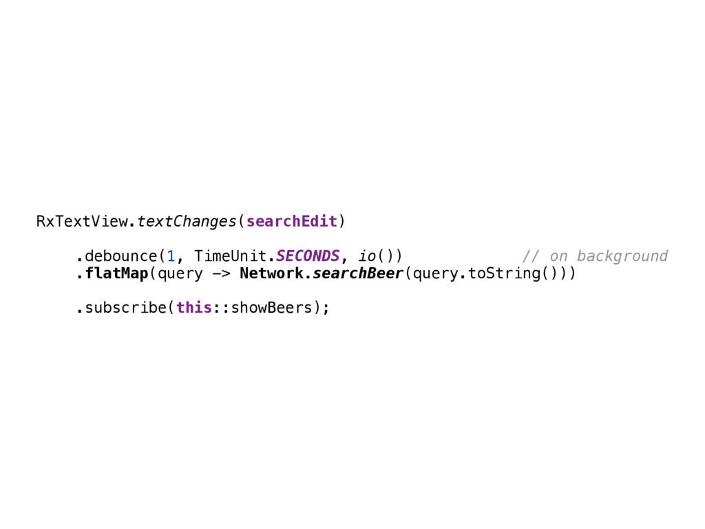 RxTextView.textChanges(searchEdit)  .debounce...