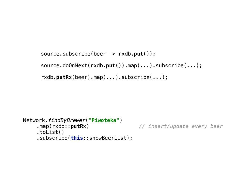 source.subscribe(beer -> rxdb.put());  source....